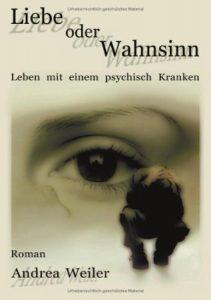 Liebe oder Wahnsinn- Roman Andrea Weiler